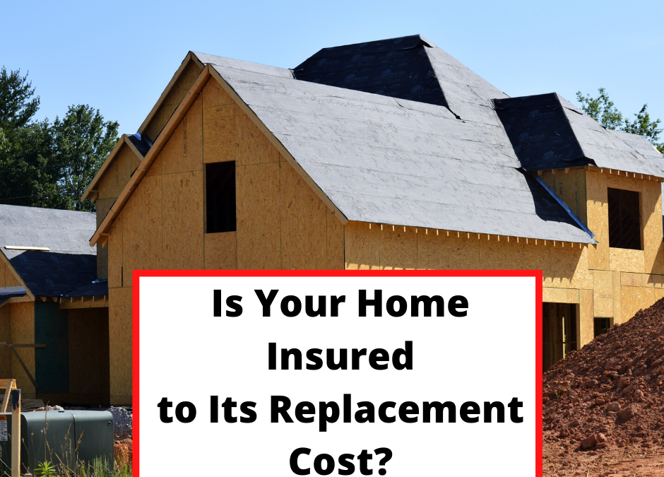 Is Your Home Insured to Its Replacement Cost?
